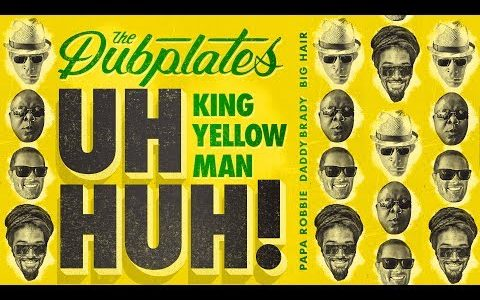 "The Dubplates release single ""UH HUH,"" ft. King Yellowman"