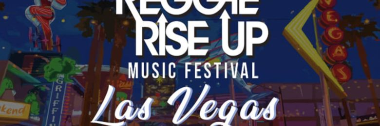 Reggae Rise Up brings its iconic festival to Las Vegas