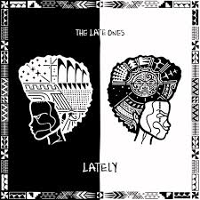 The Late Ones protests current affairs in 'Lately' EP