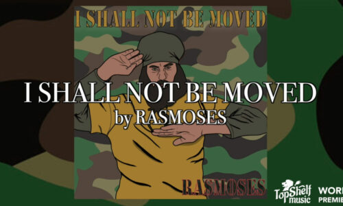 """WORLD VIDEO PREMIERE: RasMoses """"I Shall Not Be Moved"""""""