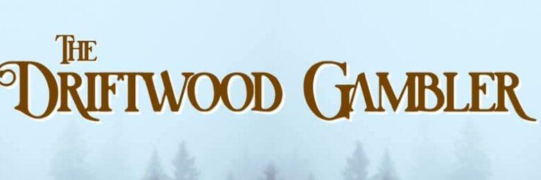 Introducing, The Driftwood Gambler